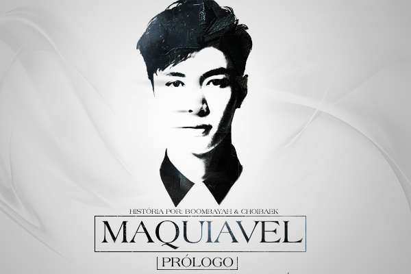 Fanfic / Fanfiction Maquiavel - Capítulo 1 - Prólogo