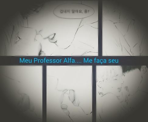 Fanfic / Fanfiction Meu Professor Alfa - Capítulo 4 - Me faça seu...