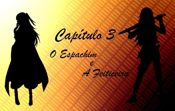 Fanfic / Fanfiction Second Chance - Capítulo 4 - Cap 3 - O Espadachim e A Feiticeira
