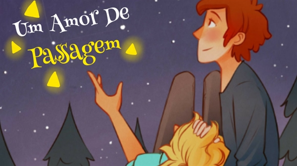 Fanfic / Fanfiction Um Amor De Passagem Bill x Dipper - Capítulo 7 - De Volta a Gravity Falls