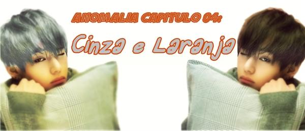 Fanfic / Fanfiction Anomalia - Capítulo 4 - Cinza e laranja