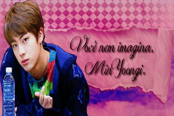 Fanfic / Fanfiction Candy (Imagine Kim Seokjin) - Capítulo 10 - Você nem imagina, Min Yoongi.