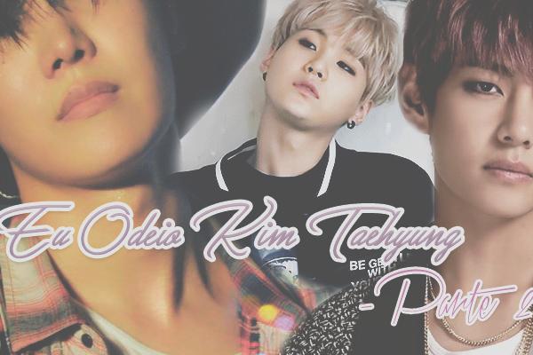 Fanfic / Fanfiction Complications And Desires-Pausa Temporária - Capítulo 8 - Eu Odeio Kim Taehyung. -Parte 2