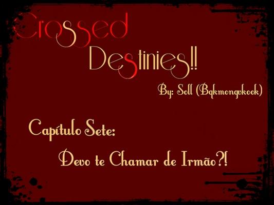 Fanfic / Fanfiction Crossed Destinies! (Vkook) - Capítulo 7 - Capítulo Sete: Devo te chamar de irmão!?