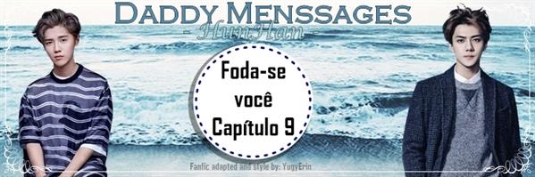 Fanfic / Fanfiction Daddy Menssages -HunHan - Capítulo 9 - Foda-se você