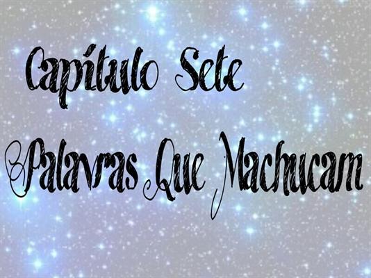 Fanfic / Fanfiction De Ponta-Cabeça (hiatus) - Capítulo 7 - Palavras Que Machucam