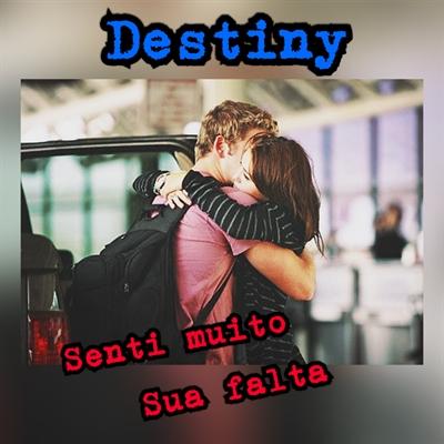 "Fanfic / Fanfiction Destiny - Capítulo 14 - ""Senti muito sua falta"""