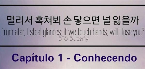 Fanfic / Fanfiction I'm Sorry, I Love you - Capítulo 2 - Capítulo 1 - Conhecendo