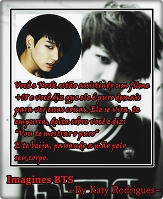 Fanfic / Fanfiction Imagines Kpop - Capítulo 22 - Imagine BTS JungKook - Vou te mostrar o puro