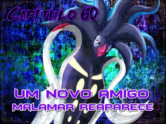 Fanfic / Fanfiction Jornada por Kalos, o filho de Satoshi e Serena - Capítulo 63 - Um novo amigo... Malamar reaparece
