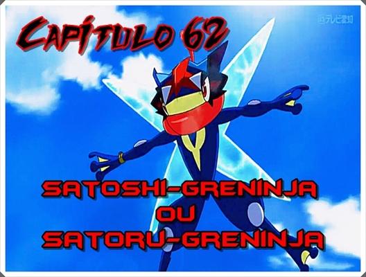Fanfic / Fanfiction Jornada por Kalos, o filho de Satoshi e Serena - Capítulo 65 - Satoshi-Greninja ou Satoru-Greninja?