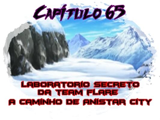 Fanfic / Fanfiction Jornada por Kalos, o filho de Satoshi e Serena - Capítulo 68 - Laboratório secreto da Team Flare, A caminho de Anistar City