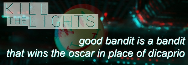 Fanfic / Fanfiction Kill The Lights - Capítulo 2 - Good bandit is a bandit that wins the Oscar