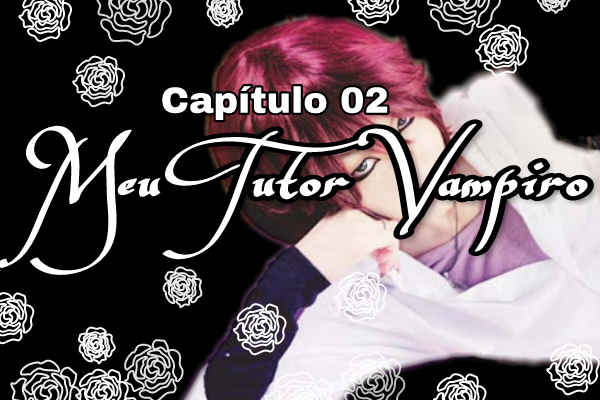Fanfic / Fanfiction Kyuketsuki o on'nisuru kauntodaun - Capítulo 2 - Capítulo 02- Meu Tutor Vampiro