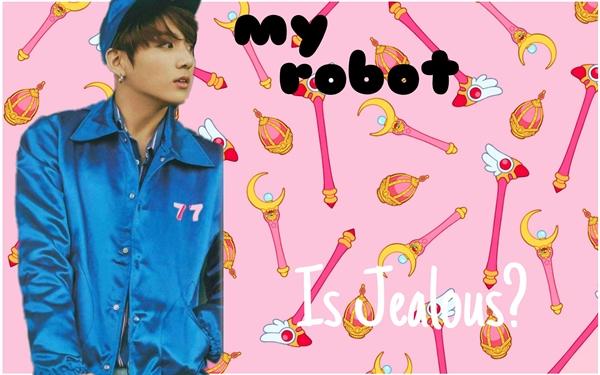 Fanfic / Fanfiction My Robot - (imagine Jungkook) - Capítulo 6 - Is jealous?