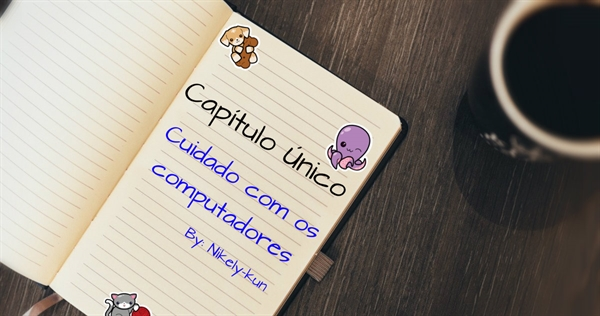 Fanfic / Fanfiction Pesquisa - Capítulo 1 - Capítulo Único - Cuidado com os computadores