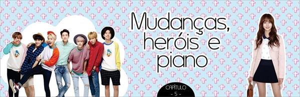Fanfic / Fanfiction Rumo ao Sucesso - Capítulo 5 - Mudanças, heróis e piano