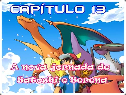 Fanfic / Fanfiction Satoshi e Serena, história de amor melhor do que crepúsculo - Capítulo 13 - A nova Jornada de Satoshi e Serena