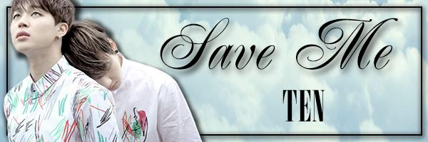 Fanfic / Fanfiction Save Me - Capítulo 10 - Ten