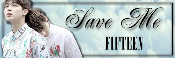 Fanfic / Fanfiction Save Me - Capítulo 15 - Fifteen