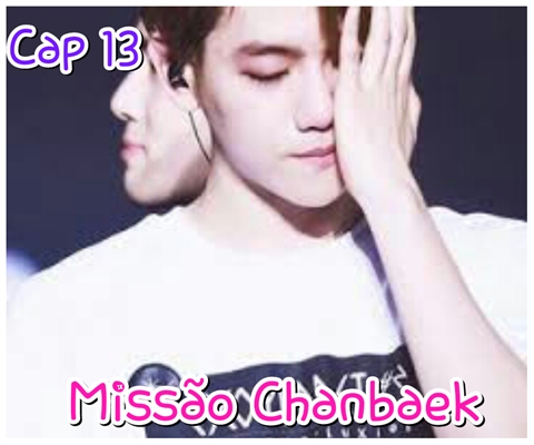 Fanfic / Fanfiction Sexy School: Segunda Temporada - Capítulo 13 - Missão Chanbaek