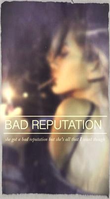 Fanfic / Fanfiction She Got A Bad Reputation - Capítulo 1 - Capítulo Único