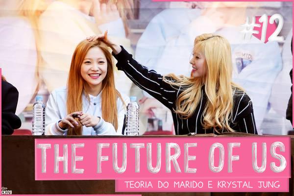 Fanfic / Fanfiction The Future Of Us I Seulrene - Capítulo 12 - Twelve: Teoria do marido e Krystal Jung
