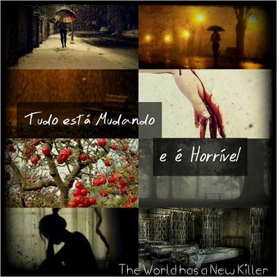 Fanfic / Fanfiction The World has a New Killer - Capítulo 7 - Tudo está Mudando, e é Horrível