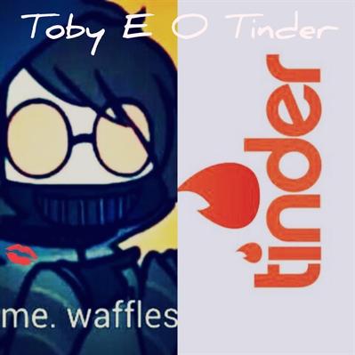 Fanfic / Fanfiction Uma nova proxy! - Capítulo 38 - Toby e o Tinder