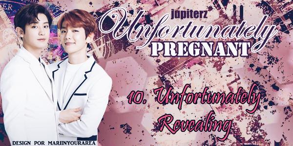 Fanfic / Fanfiction Unfortunately Pregnant - Capítulo 10 - Unfortunately revealing