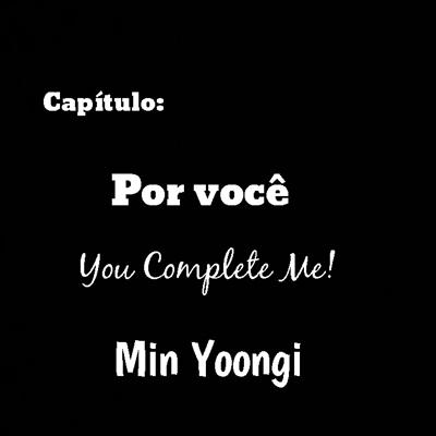 Fanfic / Fanfiction You complete Me! - Capítulo 12 - Por você