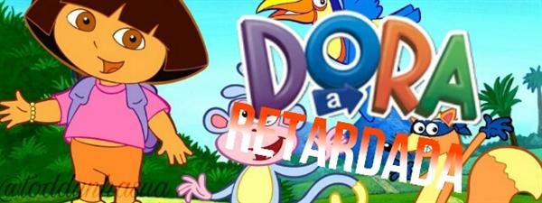 Fanfic / Fanfiction Dora, a retardada mental - Capítulo 1 - Prólogo
