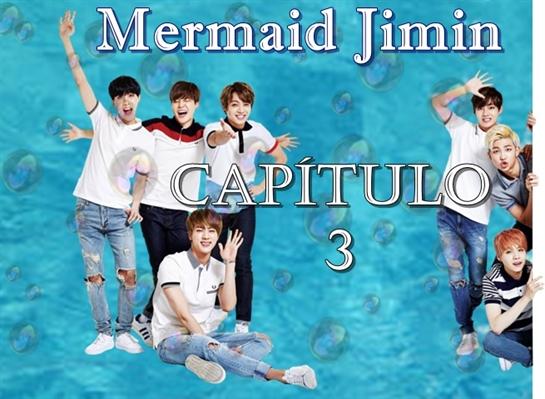 Fanfic / Fanfiction Mermaid Jimin - Capítulo 4 - Capítulo 3