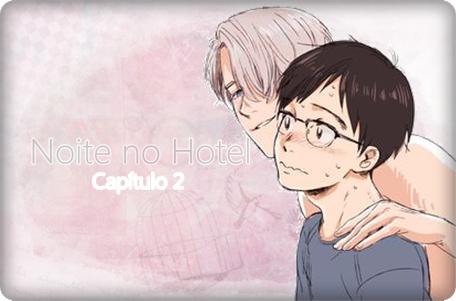 Fanfic / Fanfiction Noite no Hotel - Capítulo 2 - Capitulo 2