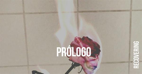 Fanfic / Fanfiction Recovering - Capítulo 1 - Prólogo