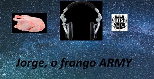 Fanfic / Fanfiction Jorge, o frango ARMY - Capítulo 1 - Capítulo 1