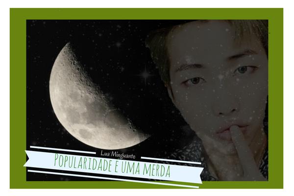 Fanfic / Fanfiction As ⁴ fases de Kim Namjoon¡ - Capítulo 2 - • Popularidade é uma merda; Lua Minguante •