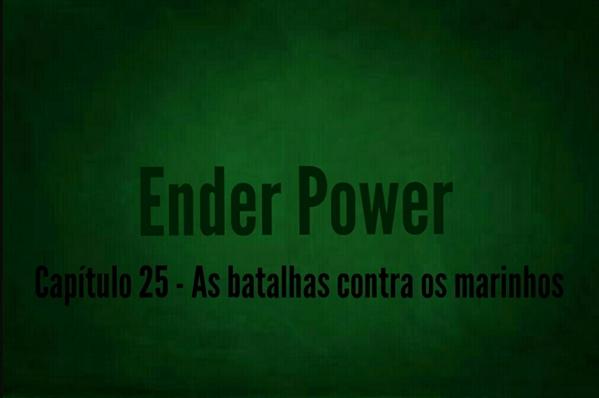 Fanfic / Fanfiction Ender Power - Capítulo 25 - As batalhas contra os marinhos