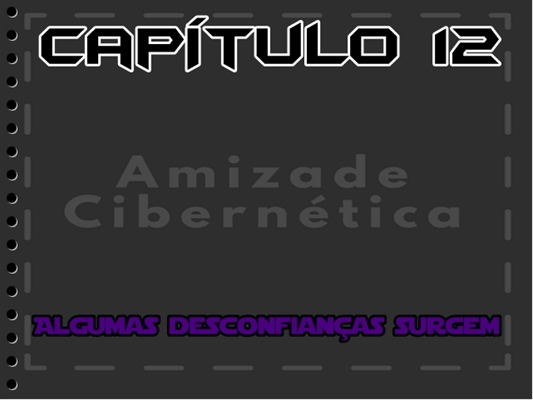 Fanfic / Fanfiction Amizade Cibernética - Capítulo 13 - Algumas desconfianças surgem... Cap.12