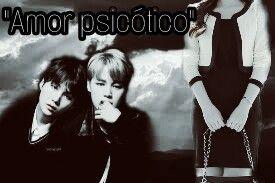 "Fanfic / Fanfiction ""Amor Psicótico"" - Capítulo 17 - ""Amor Psicótico 17"""