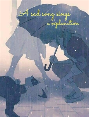 Fanfic / Fanfiction Cendrillon. (Miraculous ver.) - Capítulo 18 - A sad song sings a explanation.