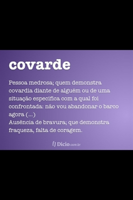 Fanfic / Fanfiction .Covarde - Capítulo 1 - .Covarde