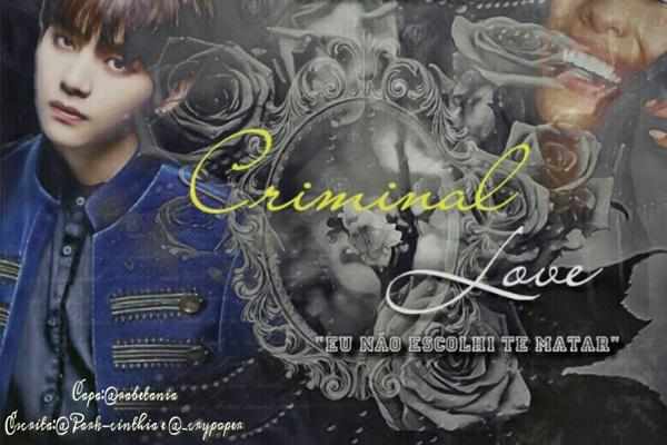 Fanfic / Fanfiction Criminal Love - Capítulo 1 - O começo de tudo!
