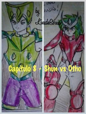 Fanfic / Fanfiction Dimensão Extrema (Saga Hemodiálise) - Capítulo 8 - Shun VS Otho
