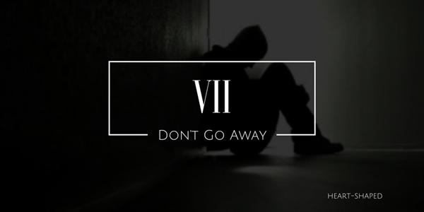 Fanfic / Fanfiction Don't Go Away - Capítulo 7 - VII