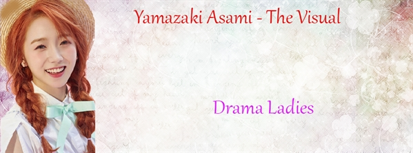 Fanfic / Fanfiction Drama Ladies - Interativa (Hiatus) - Capítulo 4 - Yamazaki Asami - The Visual
