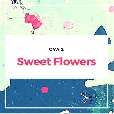 Fanfic / Fanfiction Morte, Minha Amada: BSD X Personagem Original - Capítulo 20 - Ova 2 - Sweet Flowers