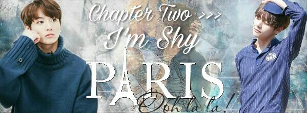 Fanfic / Fanfiction Paris- Short Fic {jjk+kth} - Capítulo 2 - Chapter Two - I'm Shy