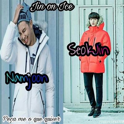 Fanfic / Fanfiction Peça me o que quiser(Namjin) - Capítulo 17 - Jin on Ice!
