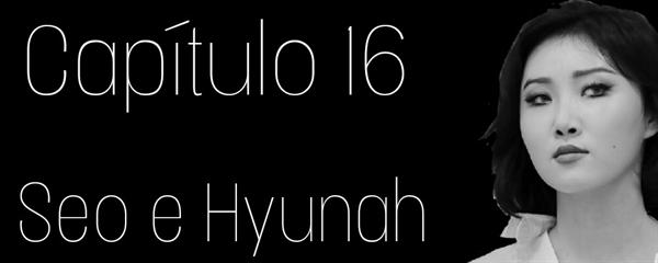 Fanfic / Fanfiction Percorse Perso - Capítulo 16 - Seo e Hyunah